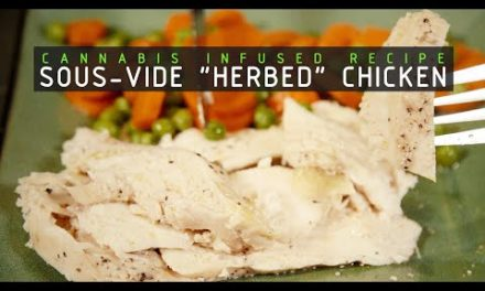 Sous-Vide Cannabutter Infused Herb Chicken Breast Recipe: Infused Eats #67